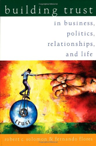 Building Trust: In Business, Politics, Relationships, and: Flores, Fernando, Solomon,