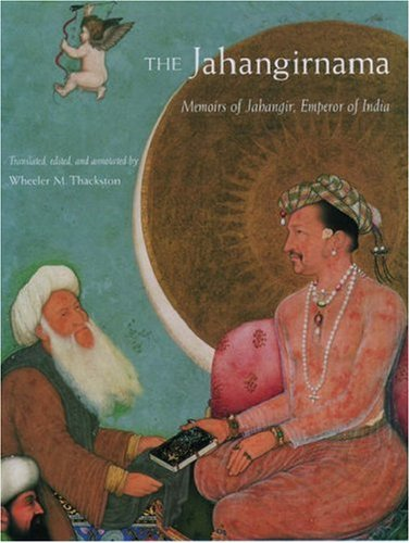 The Jahangirnama, memoirs of Jahangir, Emperor of: Jahangir; Thackston, Wheeler