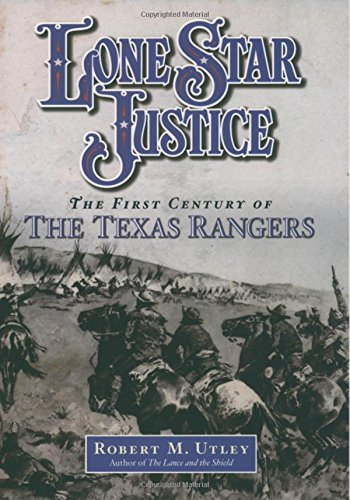 LONE STAR JUSTICE. The First Century of the Texas Rangers.: Utley, Robert M.