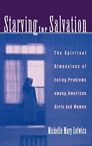 9780195127430: Starving For Salvation: The Spiritual Dimensions of Eating Problems among American Girls and Women