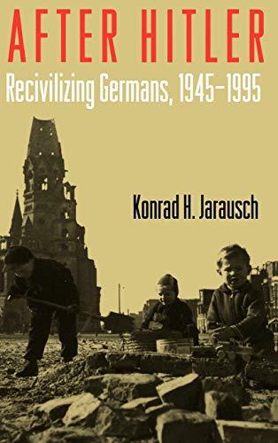 9780195127799: After Hitler: Recivilizing Germans, 1945-1995