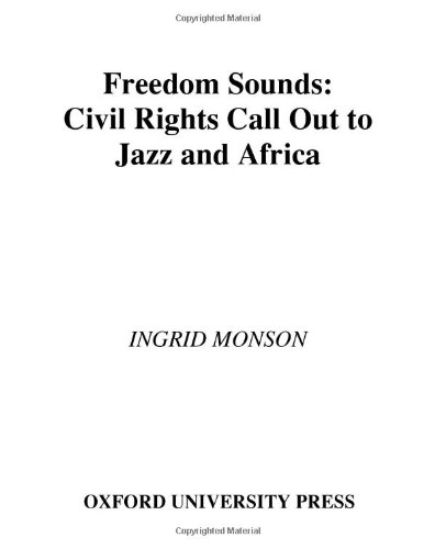 Freedom Sounds: Civil Rights Call Out to Jazz and Africa: Monson, Ingrid