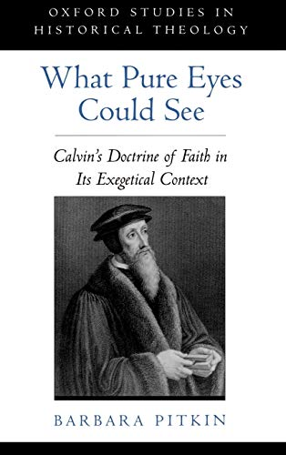 What Pure Eyes Could See: Calvin's Doctrine: Pitkin, Barbara