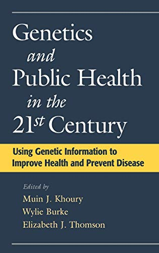 9780195128307: Genetics and Public Health in the 21st Century: Using Genetic Information to Improve Health and Prevent Disease