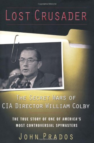 Lost Crusader: The Secret Wars of CIA Director William Colby: Prados, John; Stubbe, Ray W.