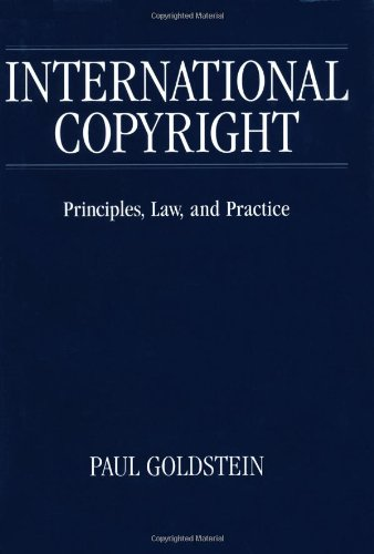 International Copyright: Principles, Law, and Practice: Goldstein, Paul