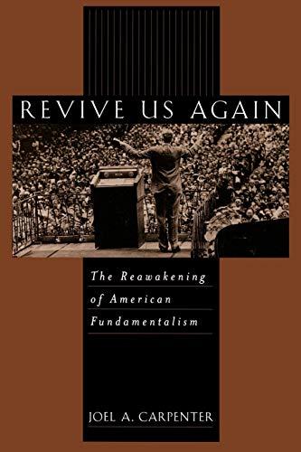 9780195129076: Revive Us Again: The Reawakening of American Fundamentalism