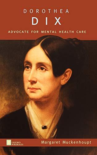Dorothea Dix: Advocate for Mental Health Care (Oxford Portraits): Margaret Muckenhoupt