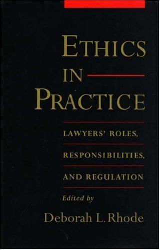 9780195129618: Ethics in Practice: Lawyers' Roles, Responsibilities, and Regulation