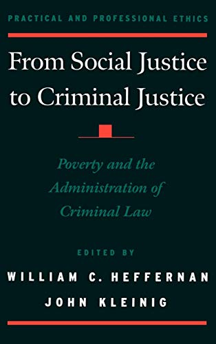 9780195129854: From Social Justice to Criminal Justice: Poverty and the Administration of Criminal Law (Practical and Professional Ethics)
