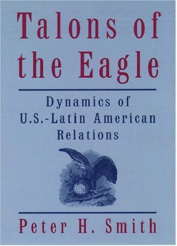 9780195129984: Talons of the Eagle: Dynamics of U.S.-Latin American Relations