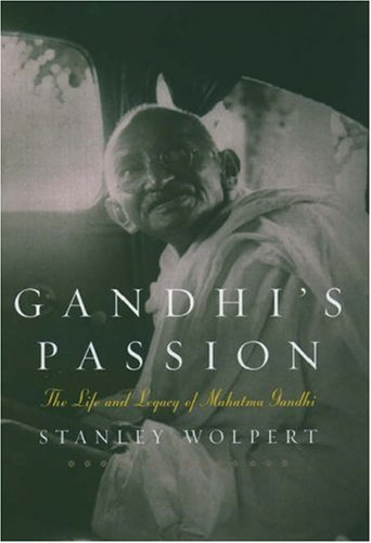 Gandhi's Passion: The Life and Legacy of: Wolpert, Stanley