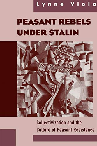 Peasant Rebels Under Stalin: Collectivization and the Culture of Peasant Resistance: Viola, Lynne