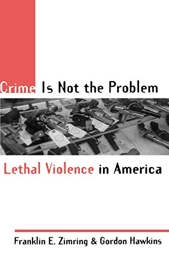 9780195131055: Crime Is Not the Problem: Lethal Violence in America