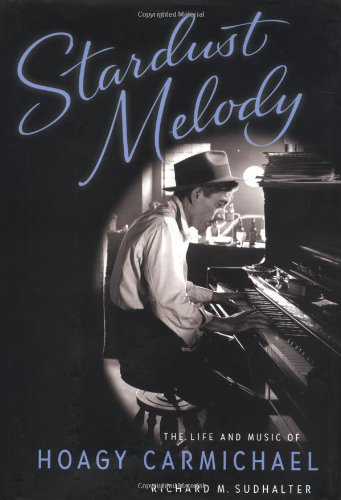 9780195131208: Stardust Melody: The Life and Music of Hoagy Carmichael