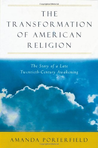 The Transformation of American Religion: PORTERFIELD, Amanda