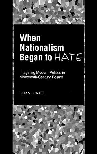 9780195131468: When Nationalism Began to Hate: Imagining Modern Politics in Nineteenth-Century Poland