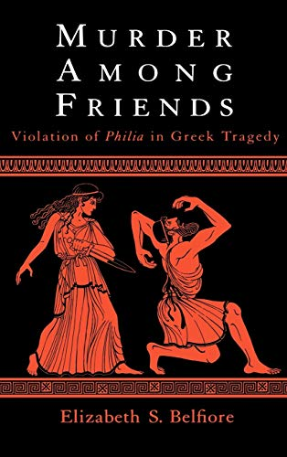 9780195131499: Murder Among Friends : Violation of Philia in Greek Tragedy