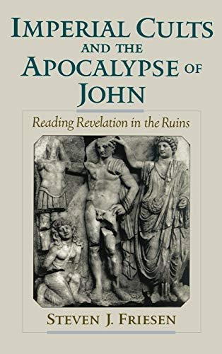 9780195131536: Imperial Cults and the Apocalypse of John: Reading Revelation in the Ruins