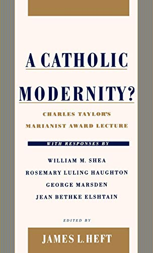 9780195131611: A Catholic Modernity?: Charles Taylor's Marianist Award Lecture, with Responses by William M. Shea, Rosemary Luling Haughton, George Marsden,