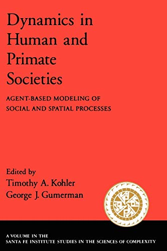 9780195131680: Dynamics in Human and Primate Societies: Agent-Based Modeling of Social and Spatial Processes (Santa Fe Institute Studies on the Sciences of Complexity)