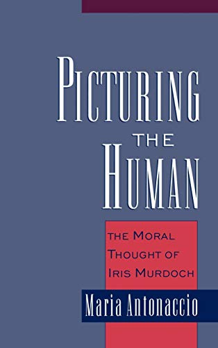 9780195131710: Picturing the Human: The Moral Thought of Iris Murdoch