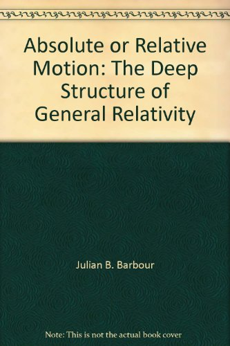 9780195132038: Absolute or Relative Motion: The Deep Structure of General Relativity