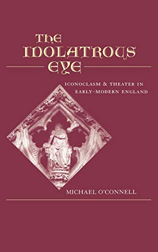 9780195132052: The Idolatrous Eye : Iconoclasm and Theater in Early-Modern England