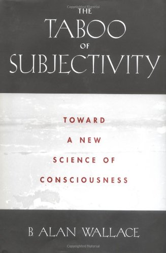 The Taboo of Subjectivity: Towards a New Science of Consciousness: Wallace, B. Alan