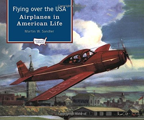Flying over the USA: Airplanes in American: Sandler, Martin W.
