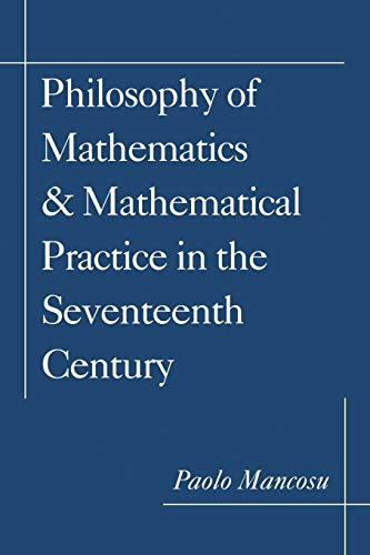 9780195132441: Philosophy of Mathematics & Mathematical Practices in the Seventeenth Century