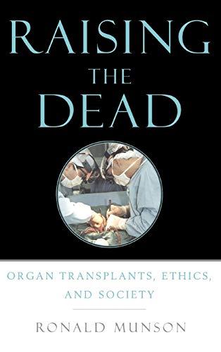 9780195132991: Raising the Dead: Organ Transplants, Ethics, and Society