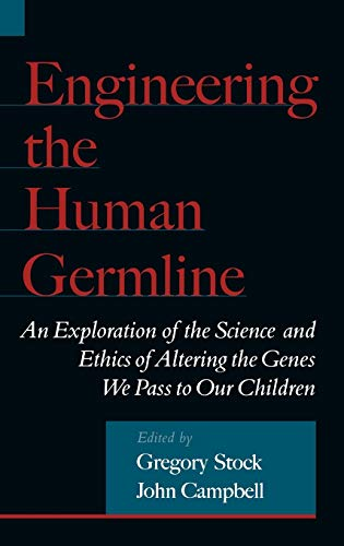 9780195133028: Engineering the Human Germline: An Exploration of the Science and Ethics of Altering the Genes We Pass to Our Children