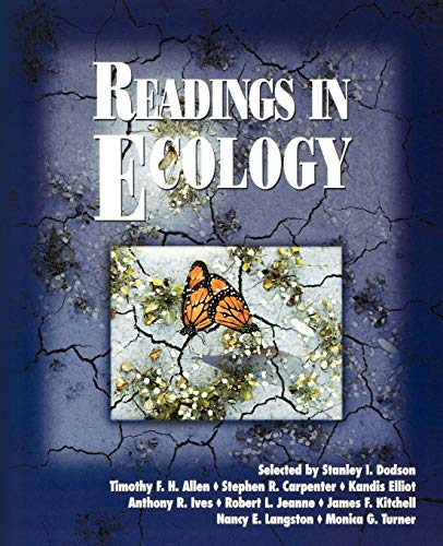 Readings in Ecology: Editor-Stanley I. Dodson; Editor-Timothy F. H. Allen; Editor-Stephen R. ...