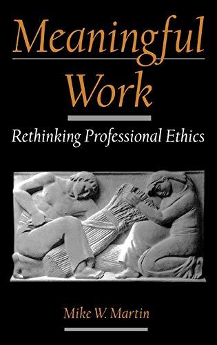 Meaningful Work: Rethinking Professional Ethics