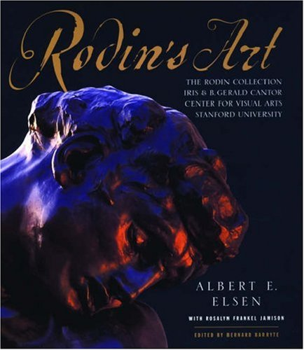 Rodin's Art: The Rodin Collection of the Iris & B.Gerald Cantor Center for Visual Arts at ...