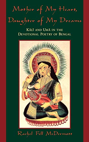 9780195134353: Mother of My Heart, Daughter of My Dreams: Kali and Uma in the Devotional Poetry of Bengal