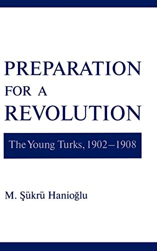 9780195134636: Preparation for a Revolution: The Young Turks, 1902-1908