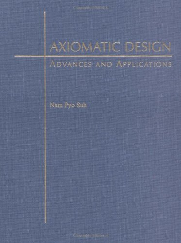 9780195134667: Axiomatic Design: Advances and Applications (MIT-Pappalardo Series in Mechanical Engineering)