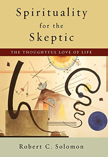 9780195134674: Spirituality for the Skeptic: The Thoughtful Love of Life
