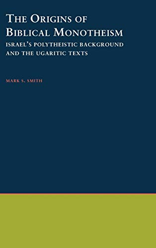 9780195134803: The Origins of Biblical Monotheism: Israel's Polytheistic Background and the Ugaritic Texts