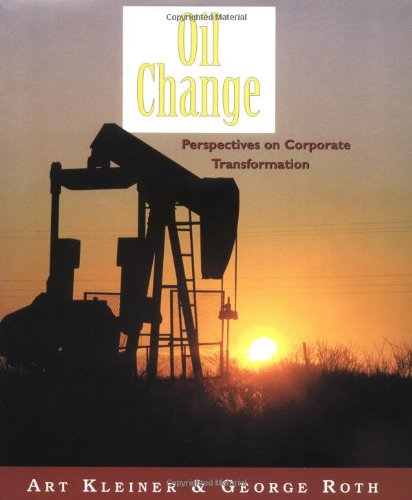 Oil Change: Perspectives on Corporate Transformation (The: Kleiner, Art; Roth,