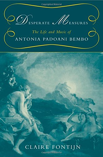 Desperate Measures: The Life and Music of Antonia Padoani
