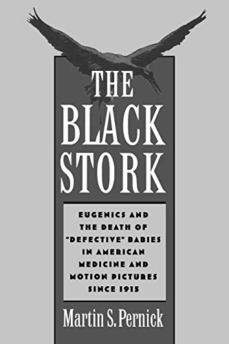 9780195135398: The Black Stork: Eugenics and the Death of Defective Babies in American Medicine and Motion Pictures Since 1915
