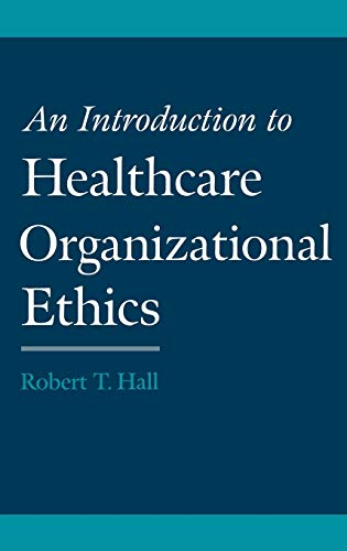 9780195135602: An Introduction to Healthcare Organizational Ethics