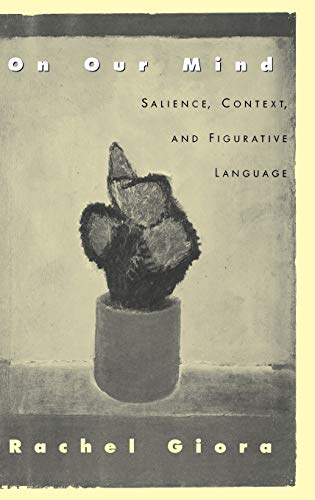 9780195136166: On Our Mind: Salience, Context, and Figurative Language