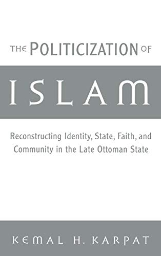 9780195136180: The Politicization of Islam: Reconstructing Identity, State, Faith, and Community in the Late Ottoman State (Studies in Middle Eastern History)