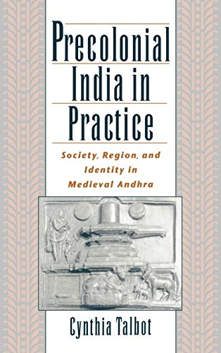 9780195136616: Precolonial India in Practice: Society, Region, and Identity in Medieval Andhra