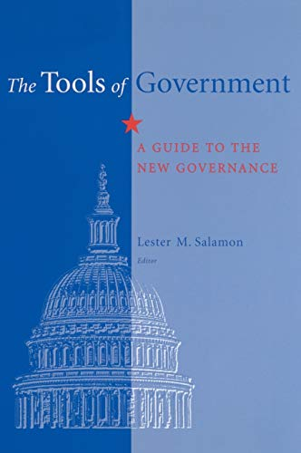 The Tools of Government: A Guide to the New Governance: Editor-Lester M. Salamon