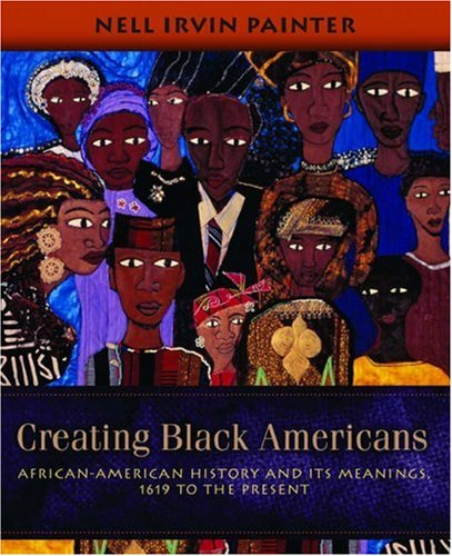 Creating Black Americans: African-American History and Its